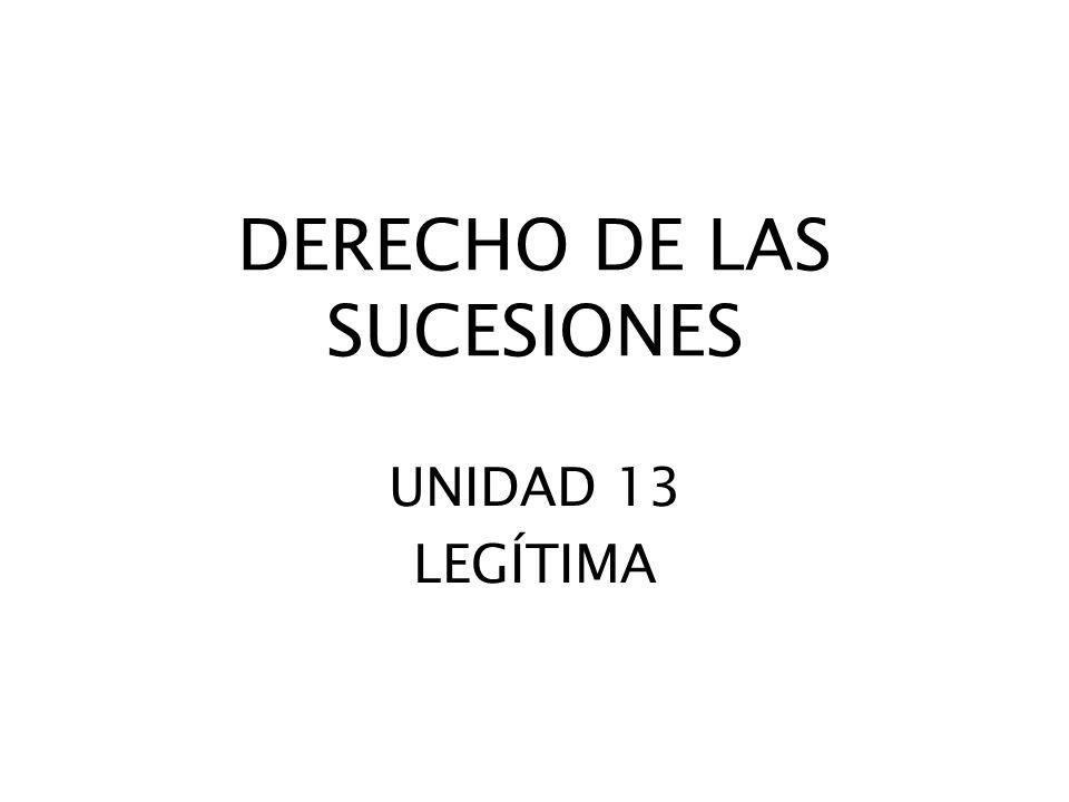 DERECHO DE LAS SUCESIONES UNIDAD 13 LEGÍTIMA