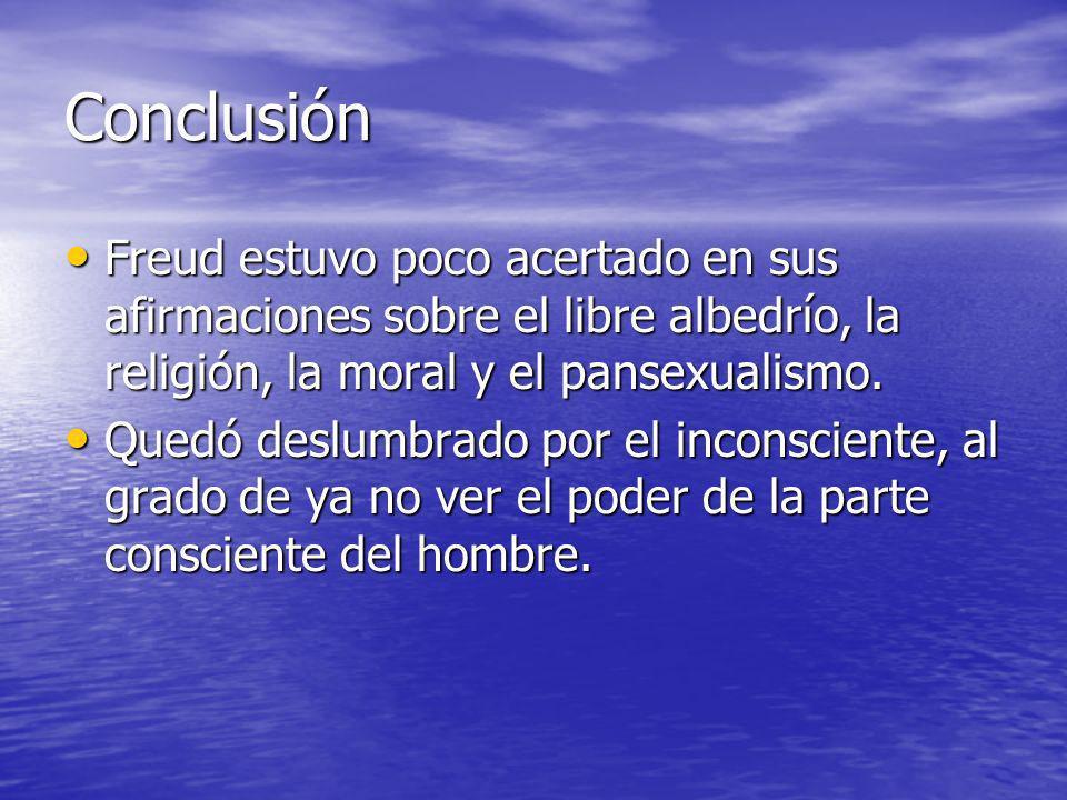 Conclusión Freud estuvo poco acertado en sus afirmaciones sobre el libre albedrío, la religión, la moral y el pansexualismo. Freud estuvo poco acertad