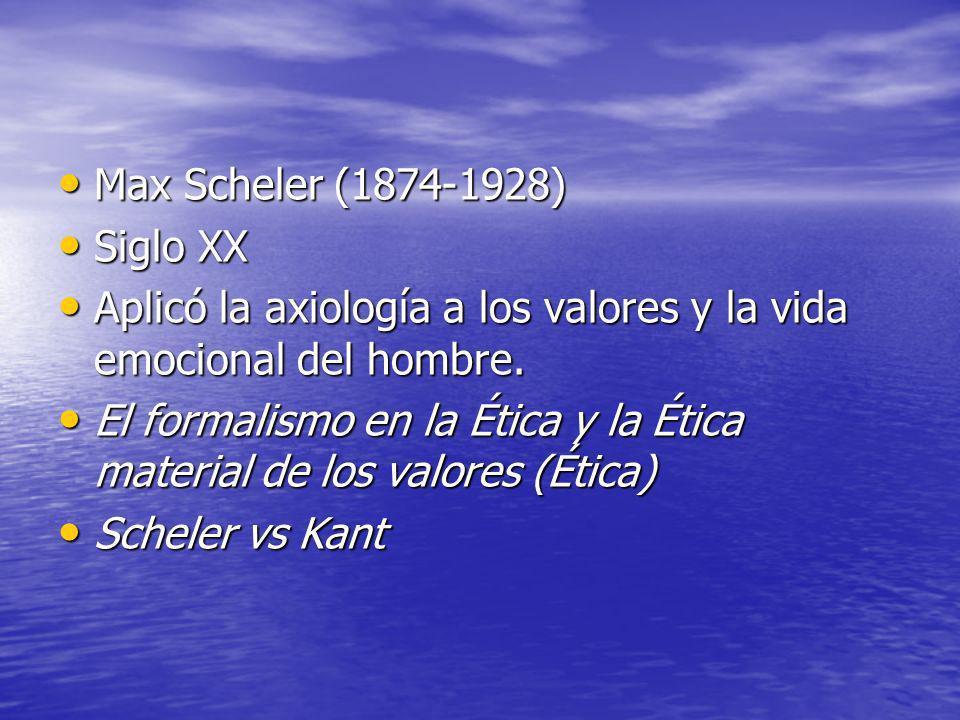 Max Scheler (1874-1928) Max Scheler (1874-1928) Siglo XX Siglo XX Aplicó la axiología a los valores y la vida emocional del hombre. Aplicó la axiologí
