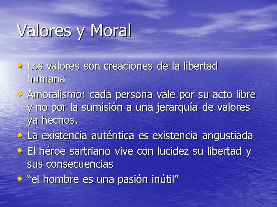 Valores y Moral Los valores son creaciones de la libertad humana Los valores son creaciones de la libertad humana Amoralismo: cada persona vale por su