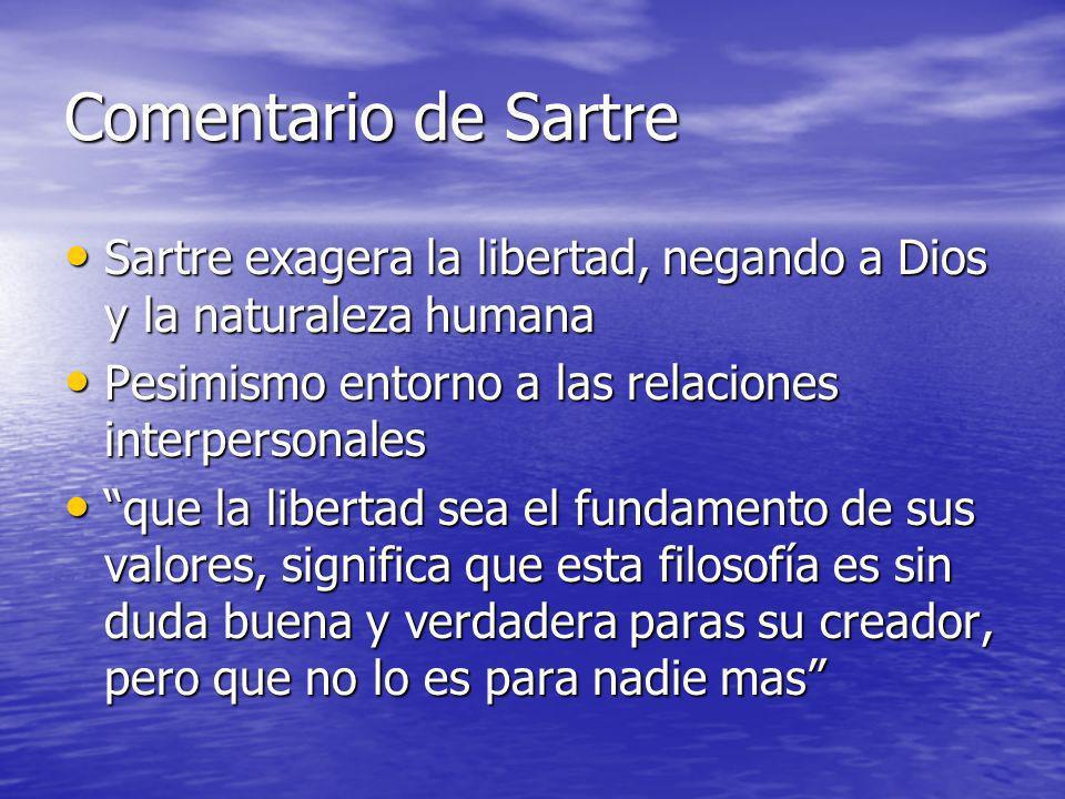 Comentario de Sartre Sartre exagera la libertad, negando a Dios y la naturaleza humana Sartre exagera la libertad, negando a Dios y la naturaleza huma