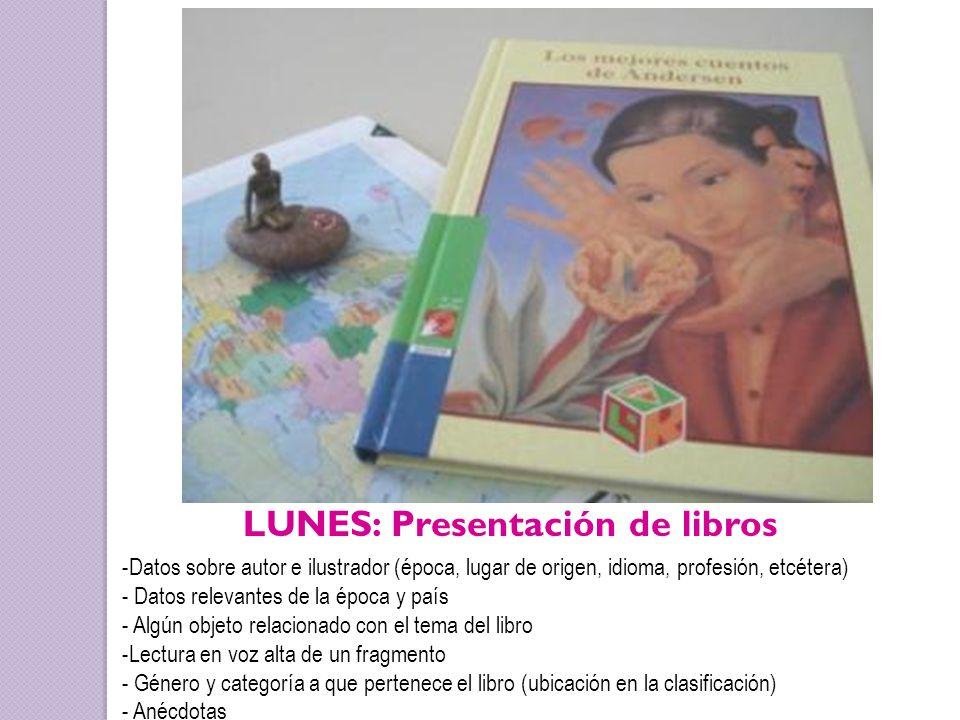 LUNES: Presentación de libros -Datos sobre autor e ilustrador (época, lugar de origen, idioma, profesión, etcétera) - Datos relevantes de la época y p