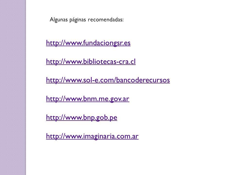 Algunas páginas recomendadas: http://www.fundaciongsr.es http://www.bibliotecas-cra.cl http://www.sol-e.com/bancoderecursos http://www.bnm.me.gov.ar h