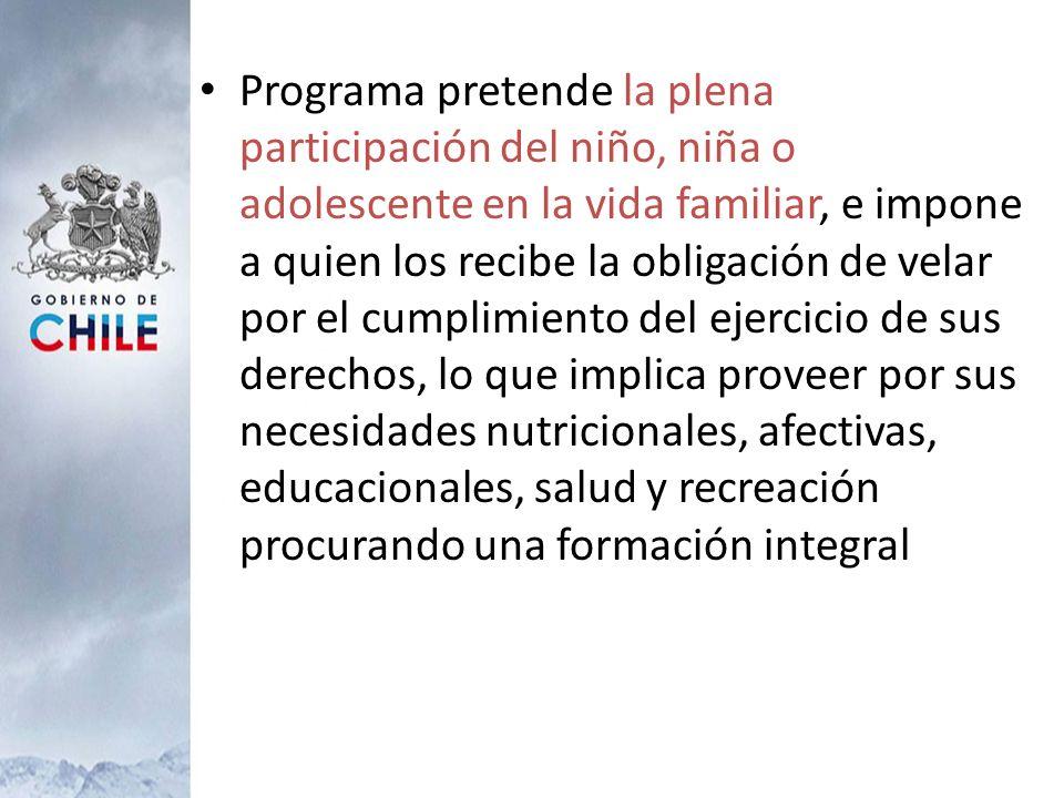 Programa pretende la plena participación del niño, niña o adolescente en la vida familiar, e impone a quien los recibe la obligación de velar por el c