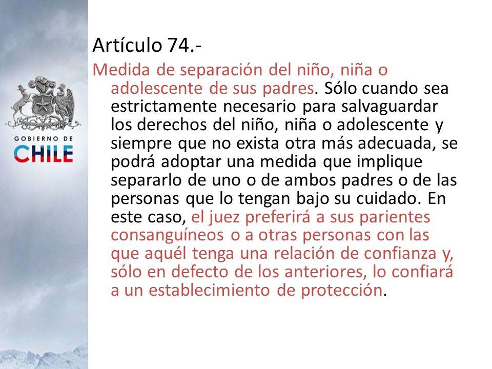Artículo 74.- Medida de separación del niño, niña o adolescente de sus padres. Sólo cuando sea estrictamente necesario para salvaguardar los derechos