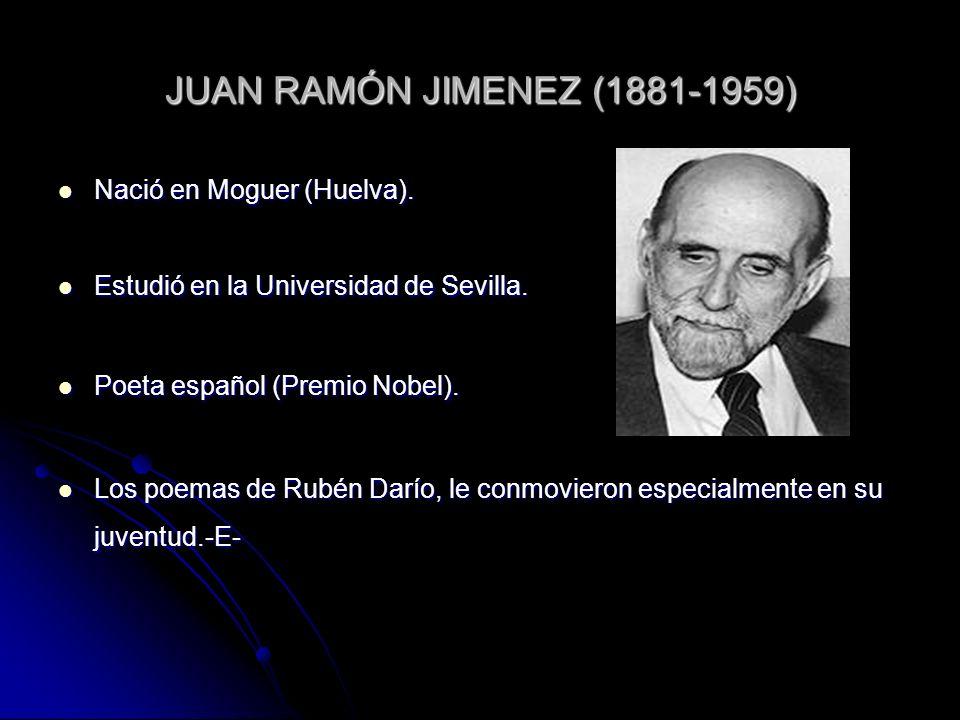 JUAN RAMÓN JIMENEZ (1881-1959) Nació en Moguer (Huelva). Nació en Moguer (Huelva). Estudió en la Universidad de Sevilla. Estudió en la Universidad de