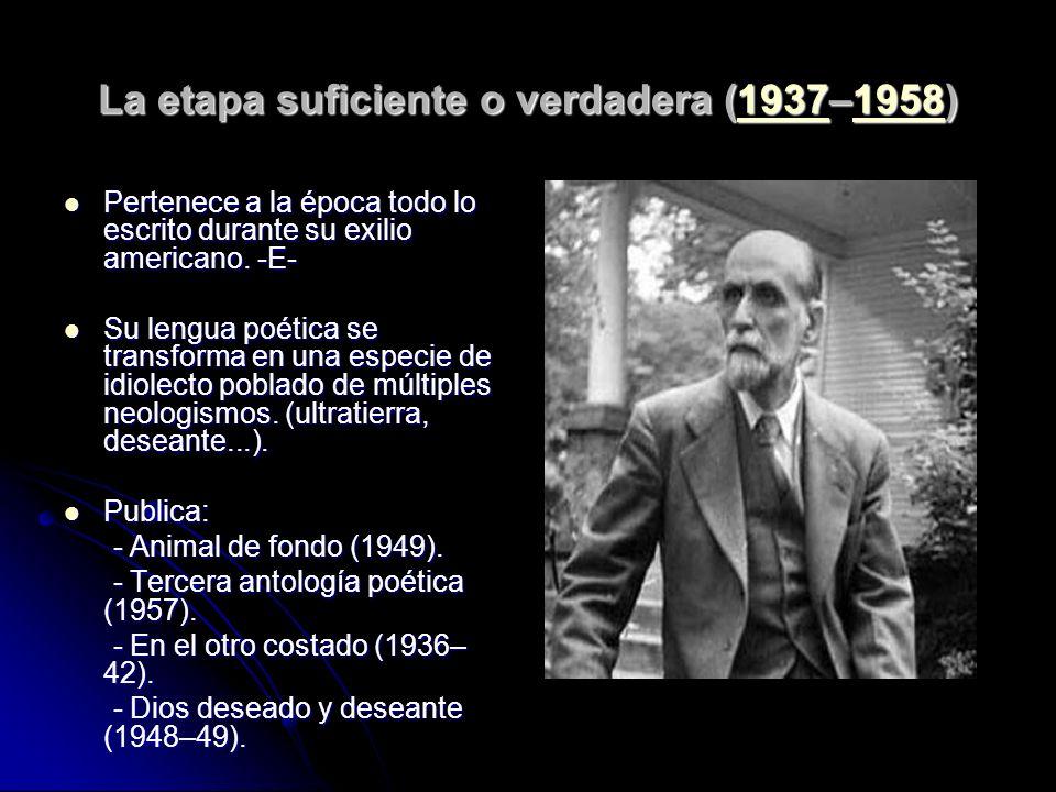 La etapa suficiente o verdadera (1937–1958) 1937195819371958 Pertenece a la época todo lo escrito durante su exilio americano. -E- Pertenece a la époc