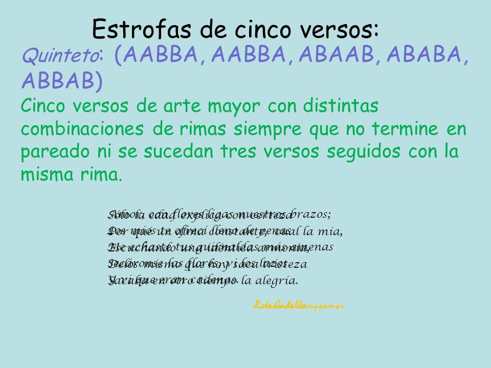 Quinteto : (AABBA, AABBA, ABAAB, ABABA, ABBAB) Cinco versos de arte mayor con distintas combinaciones de rimas siempre que no termine en pareado ni se sucedan tres versos seguidos con la misma rima.