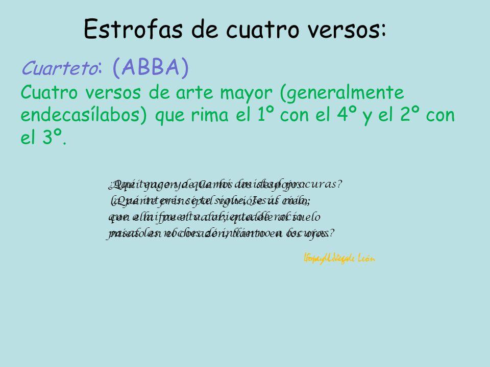 Redondilla : (abba) Cuatro versos de arte menor (generalmente octosílabos) que rima el 1º con el 4º y el 2º con el 3º.
