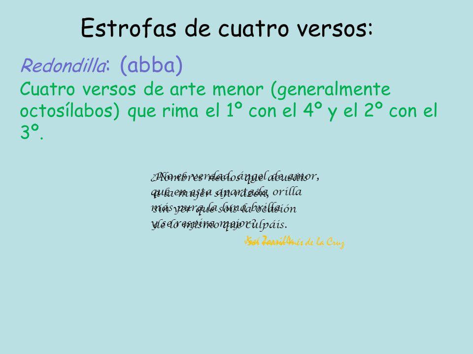 Serventesio : (ABAB) Cuatro versos de arte mayor (generalmente endecasílabos) que rima el 1º con el 3º y el 2º con el 4º.