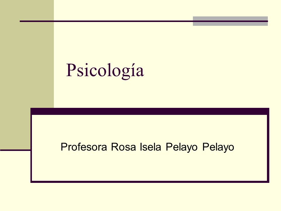 Psicología Profesora Rosa Isela Pelayo Pelayo