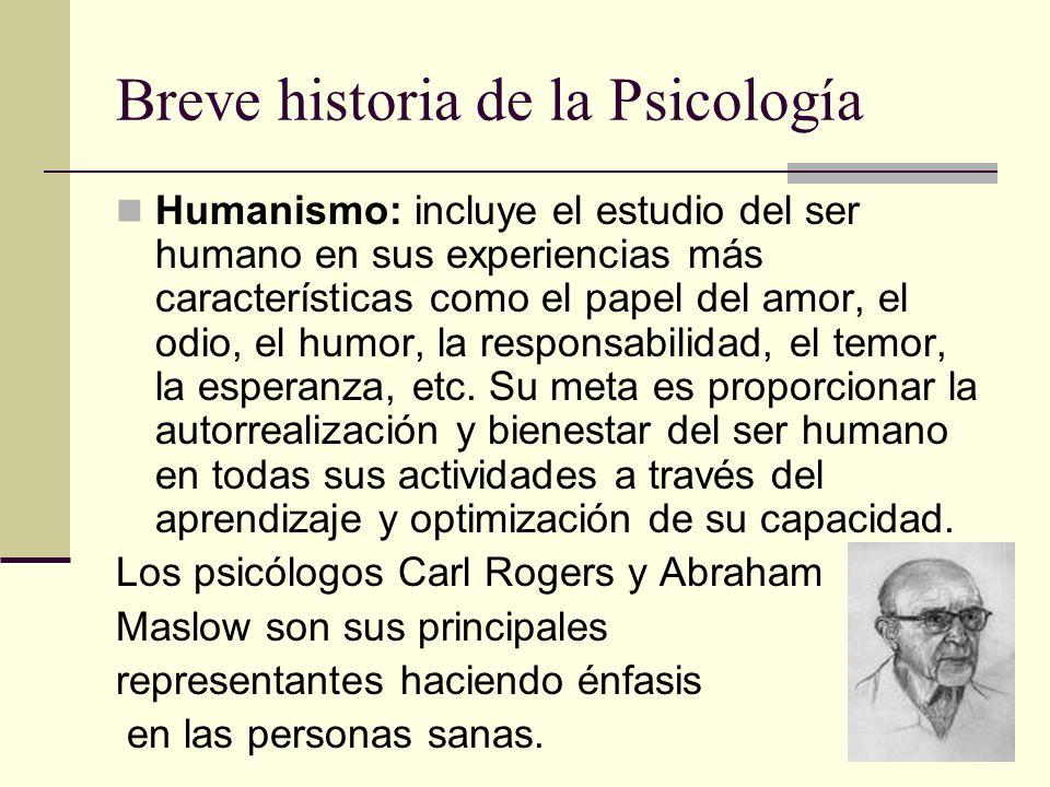 Breve historia de la Psicología Humanismo: incluye el estudio del ser humano en sus experiencias más características como el papel del amor, el odio,