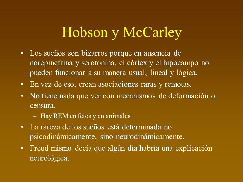 Hobson y McCarley Los sueños son bizarros porque en ausencia de norepinefrina y serotonina, el córtex y el hipocampo no pueden funcionar a su manera usual, lineal y lógica.