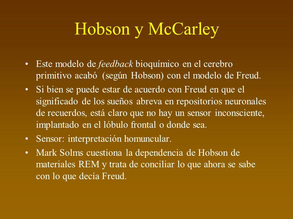 Hobson y McCarley Este modelo de feedback bioquímico en el cerebro primitivo acabó (según Hobson) con el modelo de Freud.
