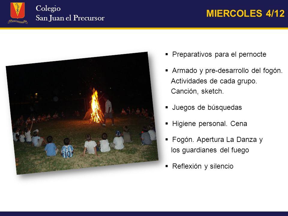 Colegio San Juan el Precursor MIERCOLES 4/12 Preparativos para el pernocte Armado y pre-desarrollo del fogón. Actividades de cada grupo. Canción, sket