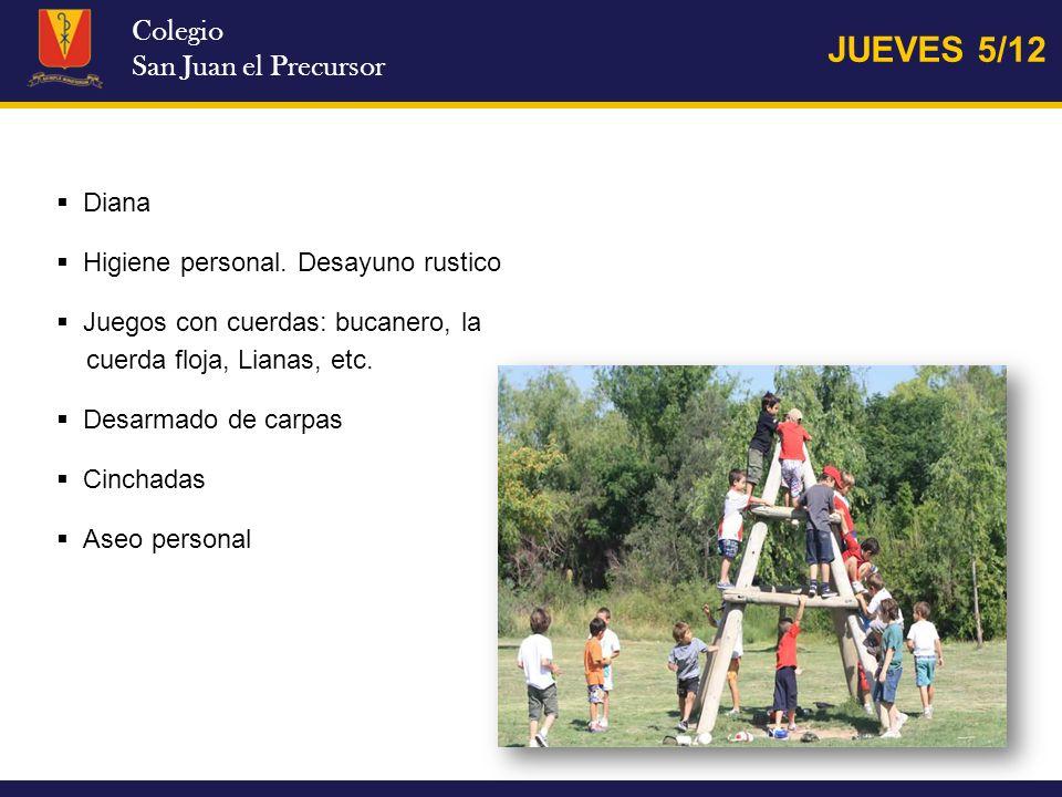 Colegio San Juan el Precursor JUEVES 5/12 Diana Higiene personal. Desayuno rustico Juegos con cuerdas: bucanero, la cuerda floja, Lianas, etc. Desarma