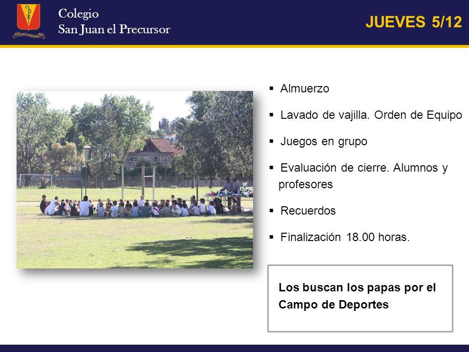 Colegio San Juan el Precursor JUEVES 5/12 Almuerzo Lavado de vajilla. Orden de Equipo Juegos en grupo Evaluación de cierre. Alumnos y profesores Recue