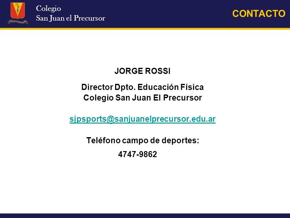 Colegio San Juan el Precursor CONTACTO JORGE ROSSI Director Dpto. Educación Física Colegio San Juan El Precursor sjpsports@sanjuanelprecursor.edu.ar T