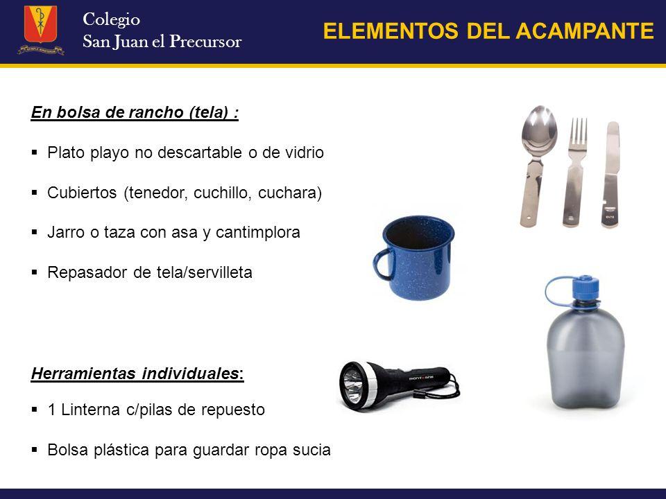 Colegio San Juan el Precursor ELEMENTOS DEL ACAMPANTE Herramientas individuales: En bolsa de rancho (tela) : Plato playo no descartable o de vidrio Cu
