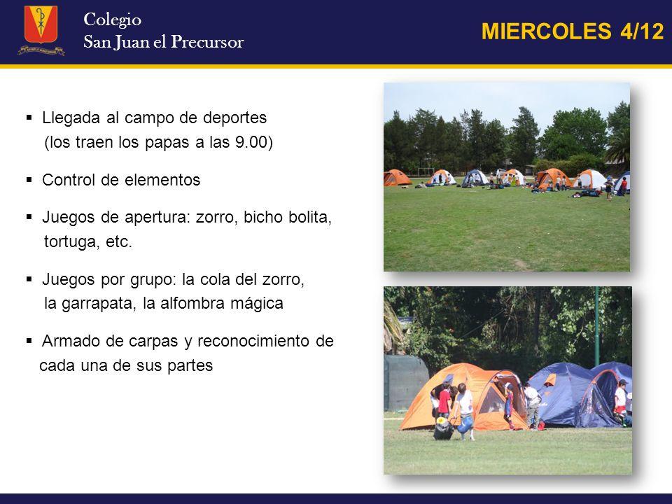 Colegio San Juan el Precursor MIERCOLES 4/12 Orden de equipo, higiene personal, almuerzo Lavado de vajilla Descanso en las carpas.
