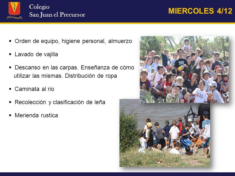 Colegio San Juan el Precursor MIERCOLES 4/12 Orden de equipo, higiene personal, almuerzo Lavado de vajilla Descanso en las carpas. Enseñanza de cómo u