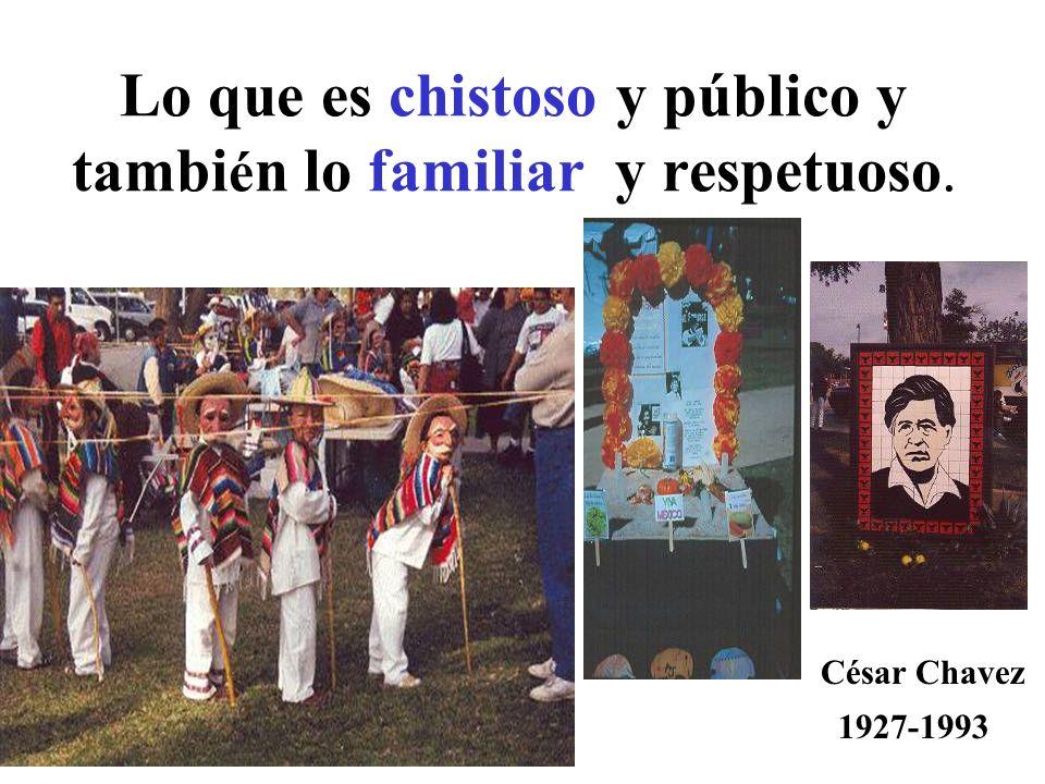 Lo que es chistoso y público y tambi é n lo familiar y respetuoso. César Chavez 1927-1993