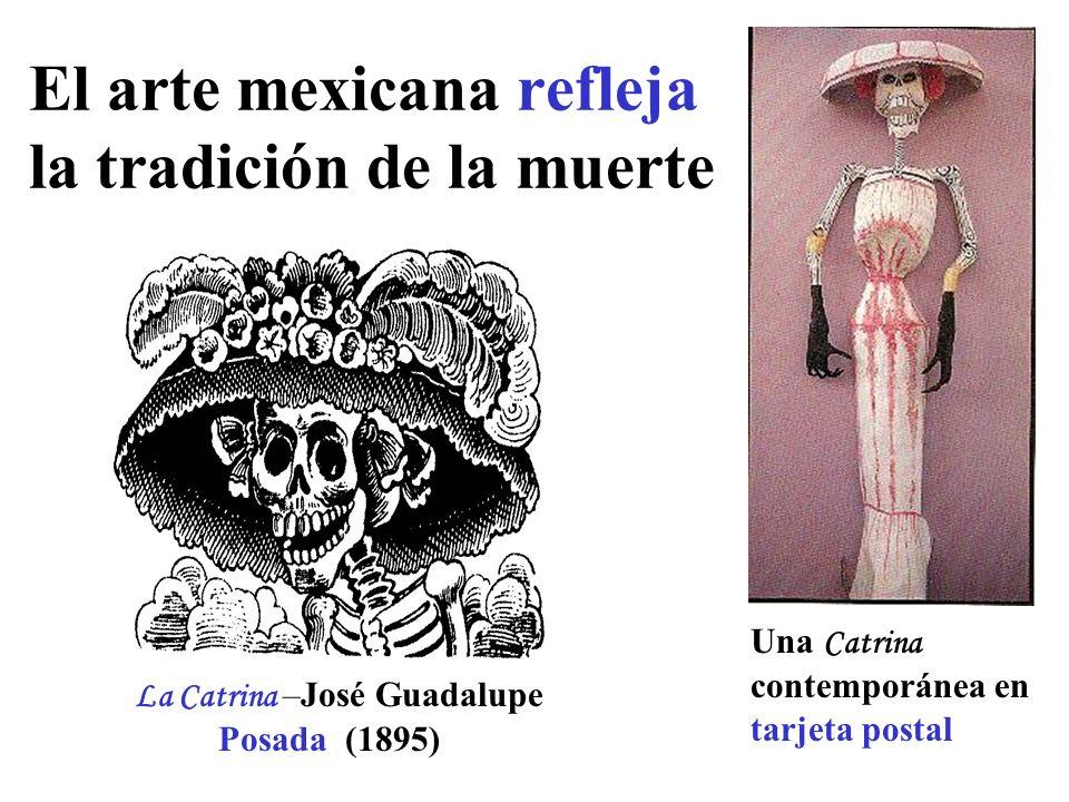 La Catrina –José Guadalupe Posada (1895) El arte mexicana refleja la tradición de la muerte Una Catrina contemporánea en tarjeta postal