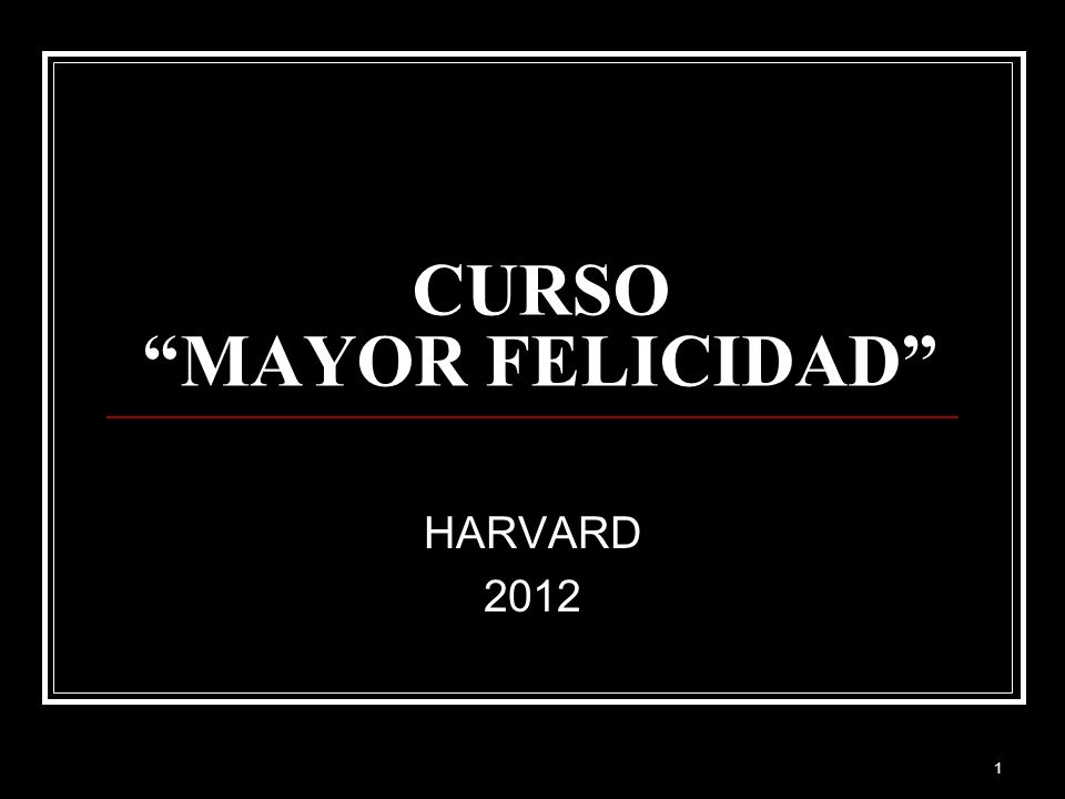1 CURSOMAYOR FELICIDAD HARVARD 2012
