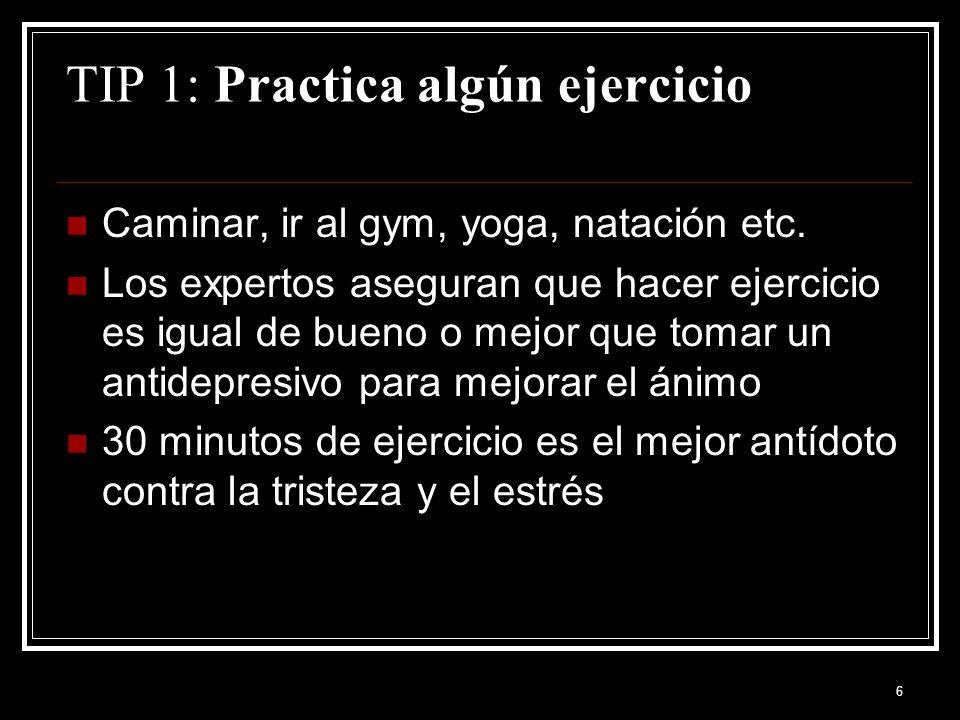 6 TIP 1: Practica algún ejercicio Caminar, ir al gym, yoga, natación etc.