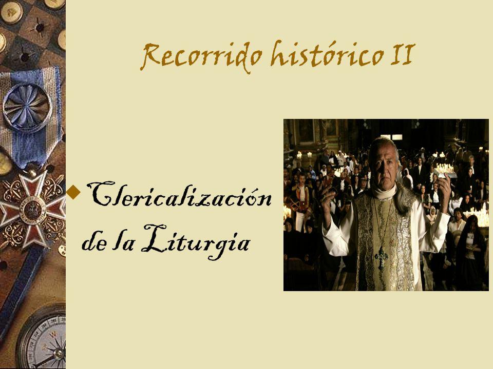 Recorrido histórico II Clericalización de la Liturgia