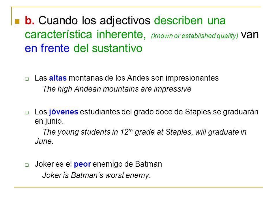 b. Cuando los adjectivos describen una característica inherente, (known or established quality) van en frente del sustantivo Las altas montanas de los