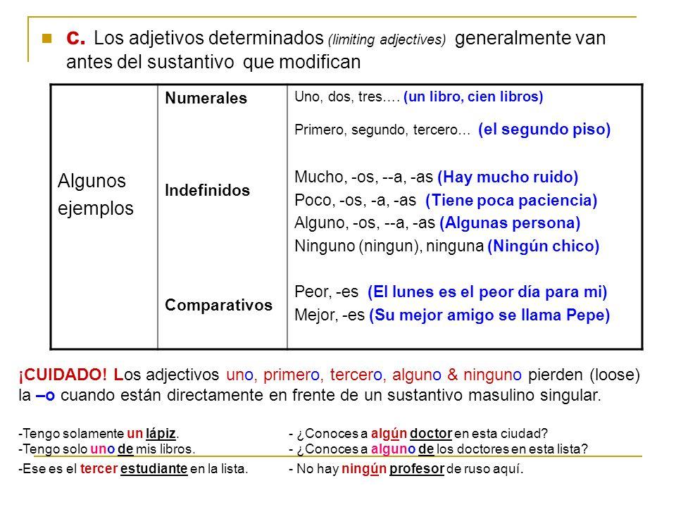 c. Los adjetivos determinados (limiting adjectives) generalmente van antes del sustantivo que modifican Algunos ejemplos Numerales Indefinidos Compara