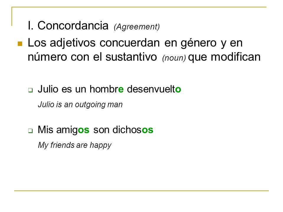 I. Concordancia (Agreement) Los adjetivos concuerdan en género y en número con el sustantivo (noun) que modifican Julio es un hombre desenvuelto Julio
