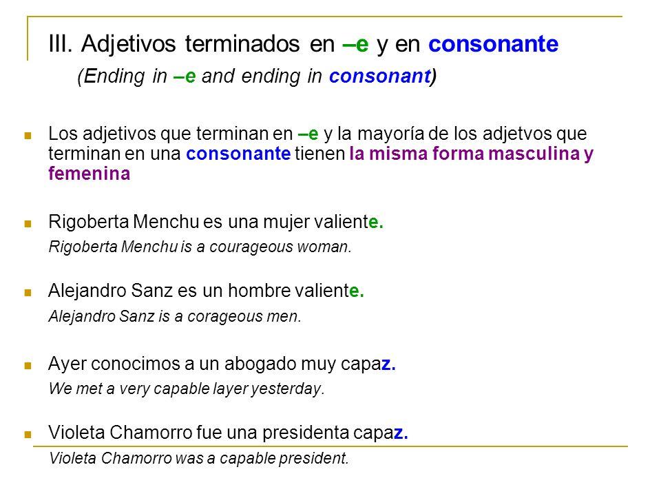 III. Adjetivos terminados en –e y en consonante (Ending in –e and ending in consonant) Los adjetivos que terminan en –e y la mayoría de los adjetvos q