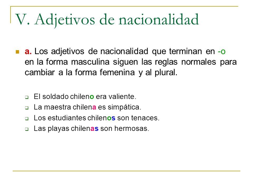 V. Adjetivos de nacionalidad a. Los adjetivos de nacionalidad que terminan en -o en la forma masculina siguen las reglas normales para cambiar a la fo
