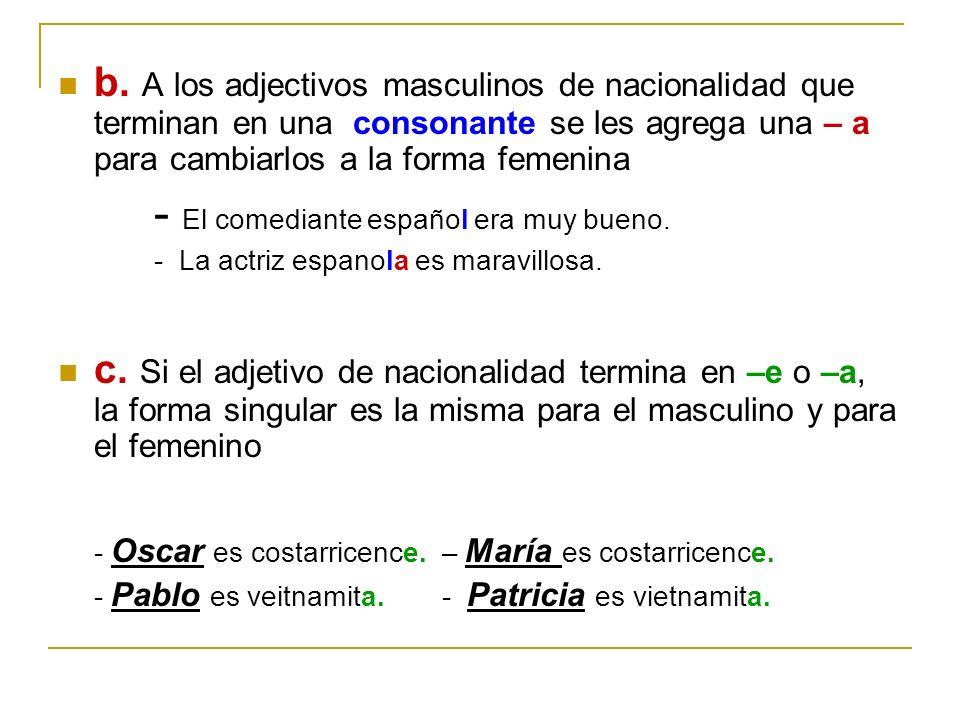 b. A los adjectivos masculinos de nacionalidad que terminan en una consonante se les agrega una – a para cambiarlos a la forma femenina - El comediant