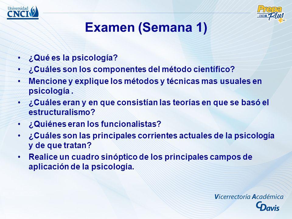 Examen (Semana 1) ¿Qué es la psicología.¿Cuáles son los componentes del método científico.