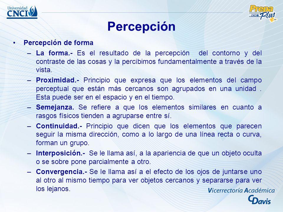 Percepción de forma –La forma.- Es el resultado de la percepción del contorno y del contraste de las cosas y la percibimos fundamentalmente a través de la vista.