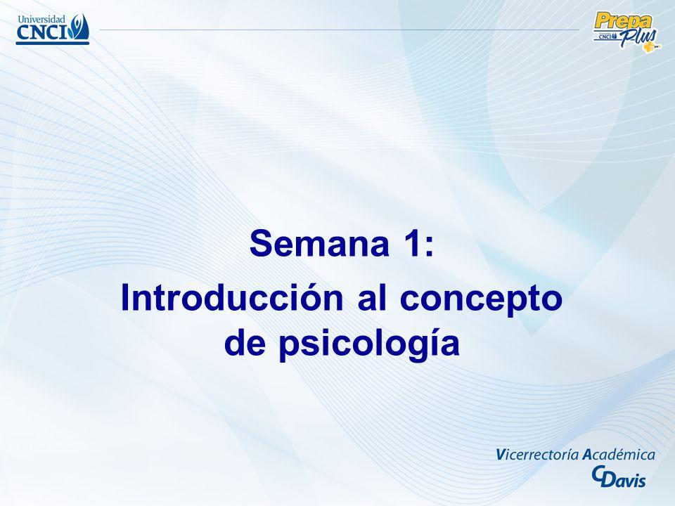 Semana 1: Introducción al concepto de psicología