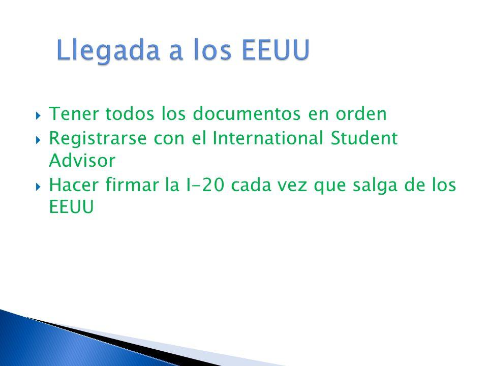 Tener todos los documentos en orden Registrarse con el International Student Advisor Hacer firmar la I-20 cada vez que salga de los EEUU