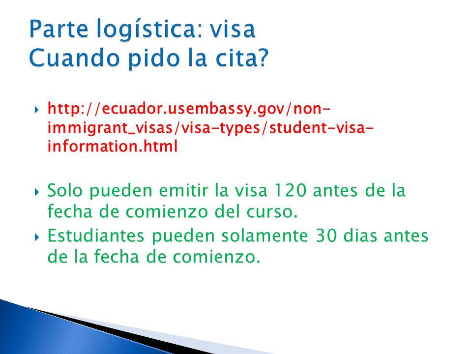 http://ecuador.usembassy.gov/non- immigrant_visas/visa-types/student-visa- information.html Solo pueden emitir la visa 120 antes de la fecha de comienzo del curso.