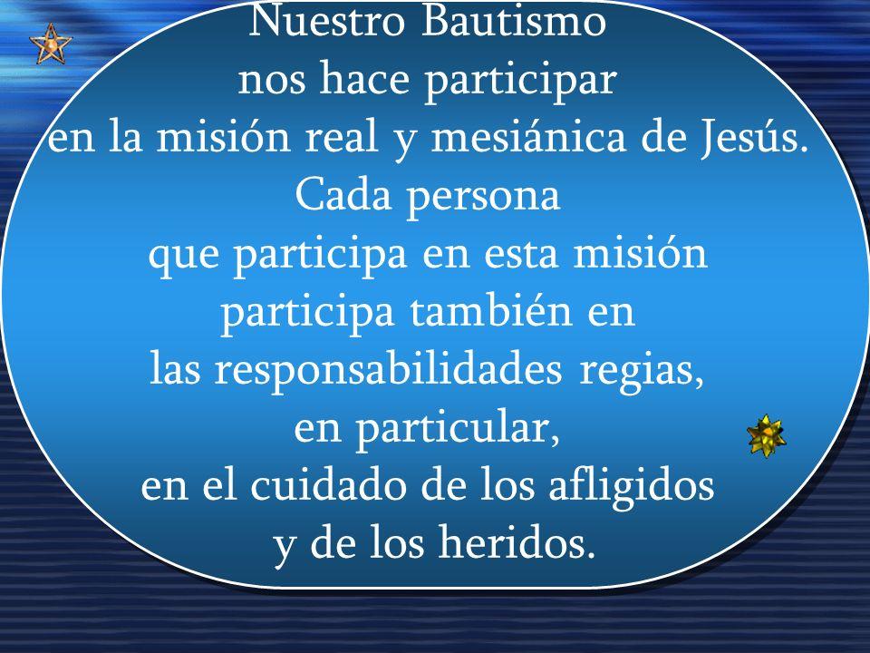 Nuestro Bautismo nos hace participar en la misión real y mesiánica de Jesús.