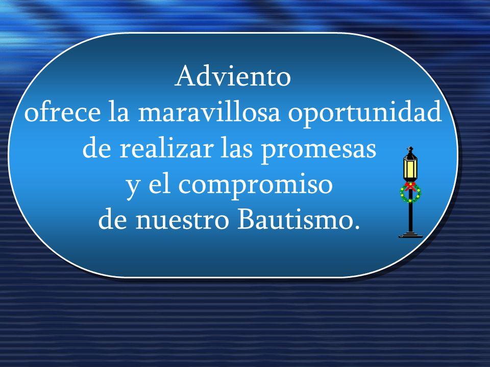 Adviento ofrece la maravillosa oportunidad de realizar las promesas y el compromiso de nuestro Bautismo.