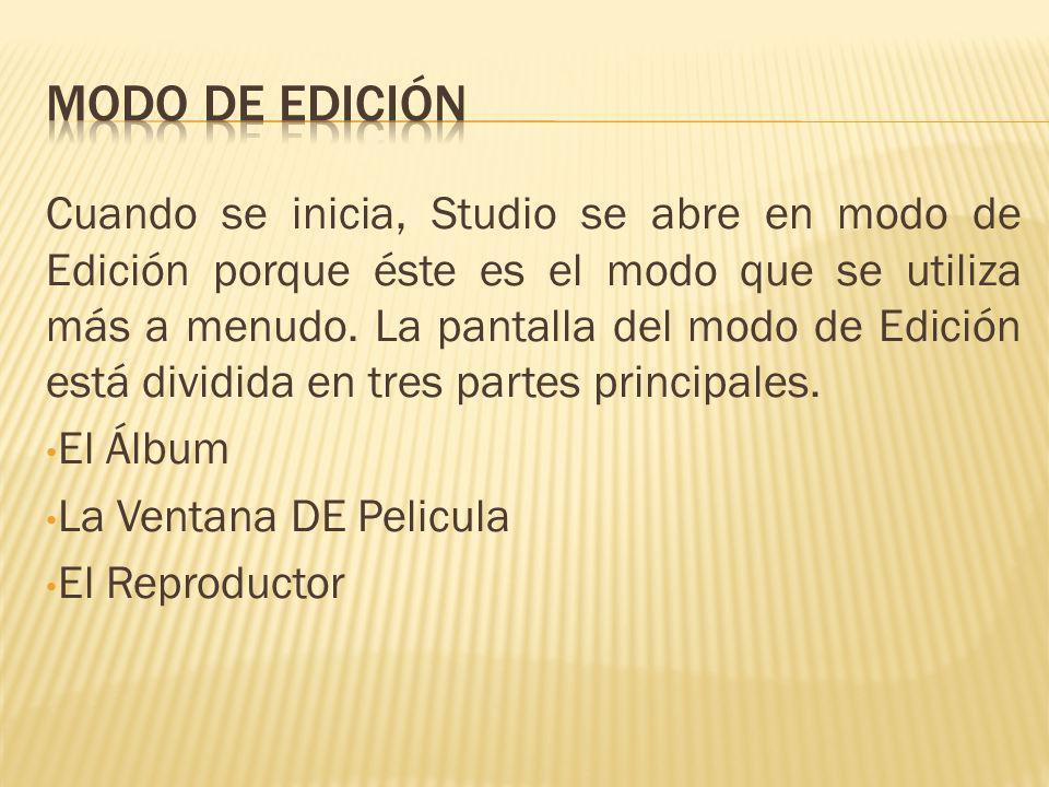 Cuando se inicia, Studio se abre en modo de Edición porque éste es el modo que se utiliza más a menudo.
