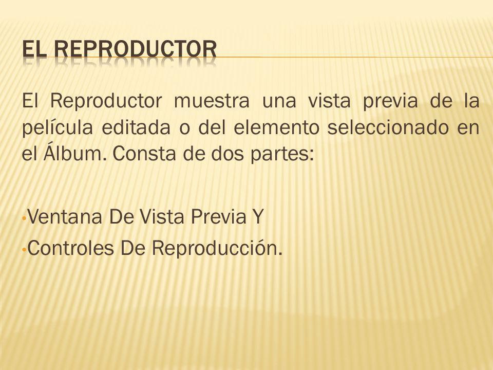 El Reproductor muestra una vista previa de la película editada o del elemento seleccionado en el Álbum. Consta de dos partes: Ventana De Vista Previa