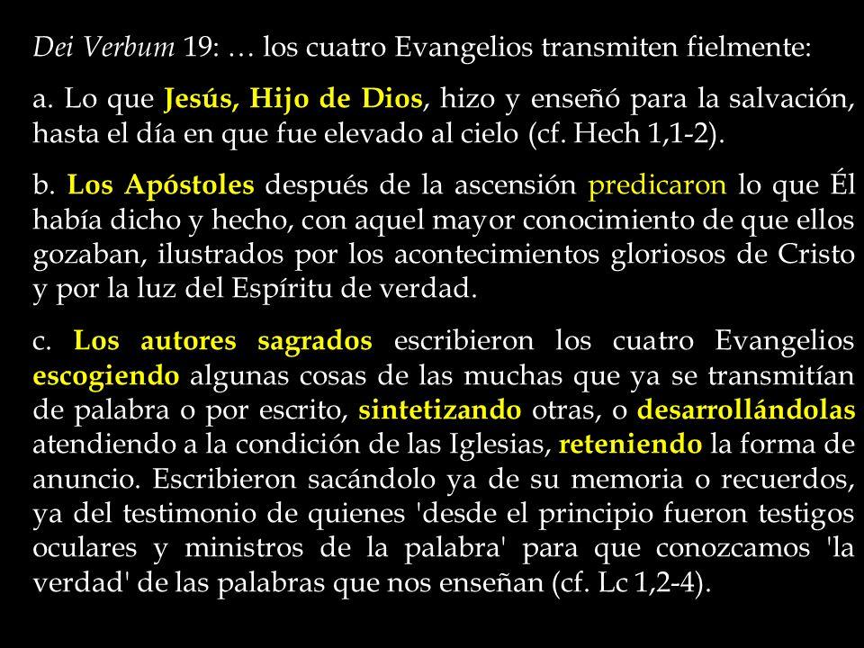 Dei Verbum 19: … los cuatro Evangelios transmiten fielmente: a.