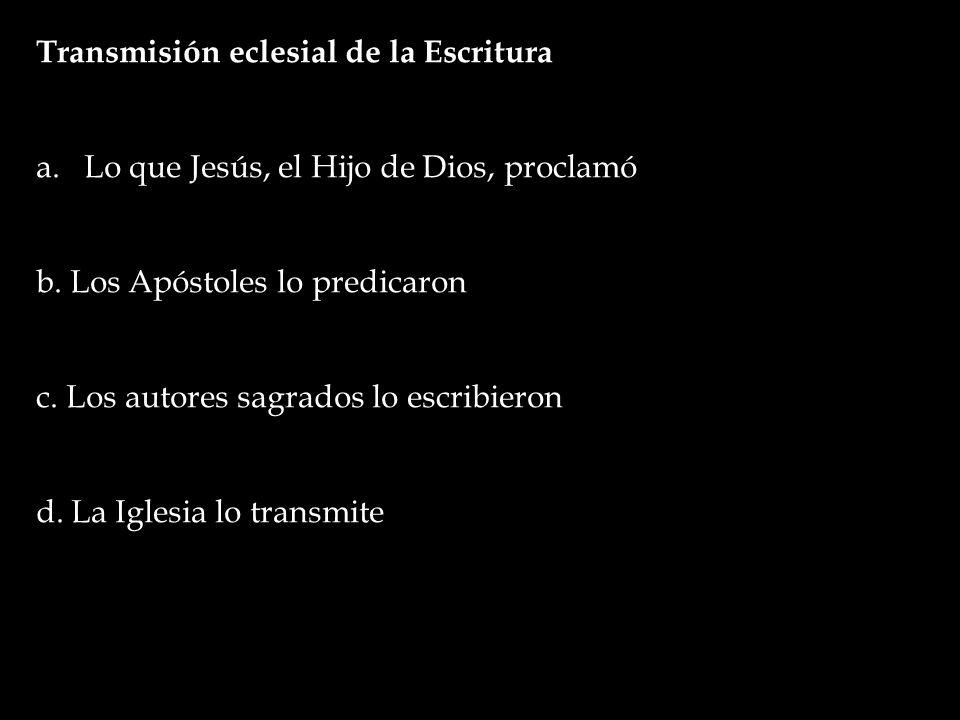 Transmisión eclesial de la Escritura a.Lo que Jesús, el Hijo de Dios, proclamó b.