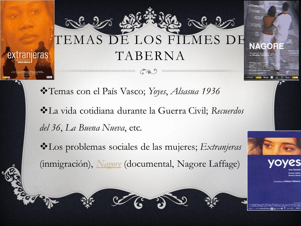 TEMAS DE LOS FILMES DE TABERNA Temas con el País Vasco; Yoyes, Alsasua 1936 La vida cotidiana durante la Guerra Civil; Recuerdos del 36, La Buena Nueva, etc.