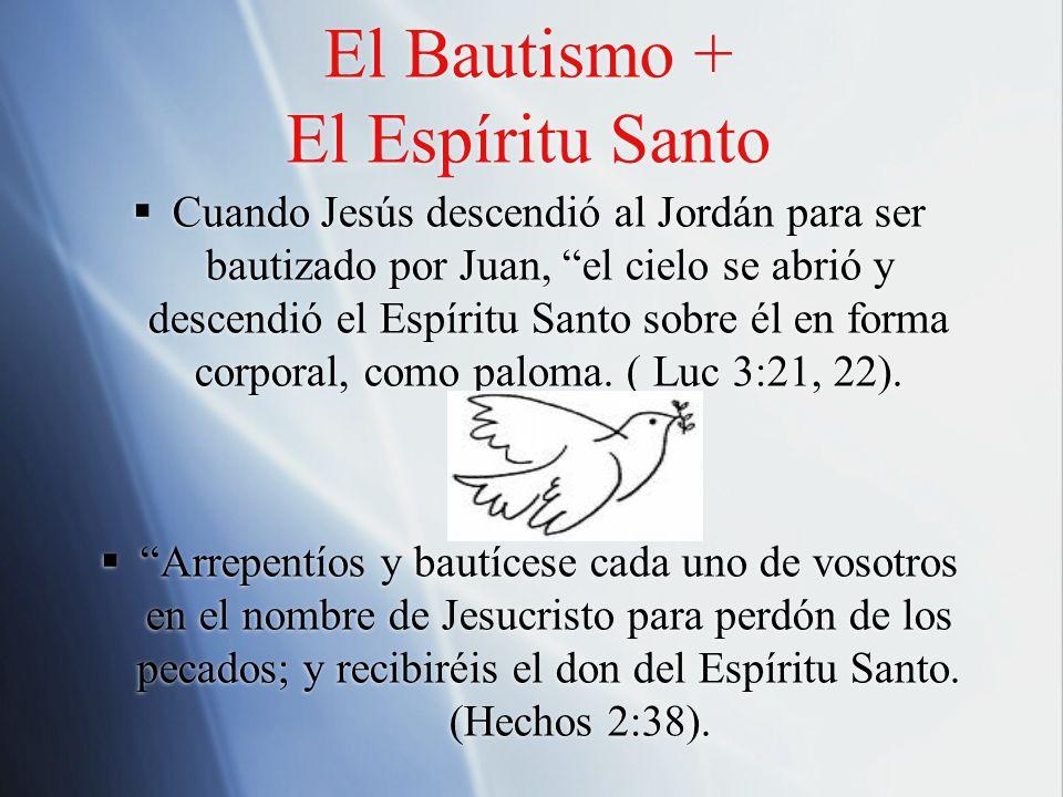 El Bautismo + El Espíritu Santo Cuando Jesús descendió al Jordán para ser bautizado por Juan, el cielo se abrió y descendió el Espíritu Santo sobre él