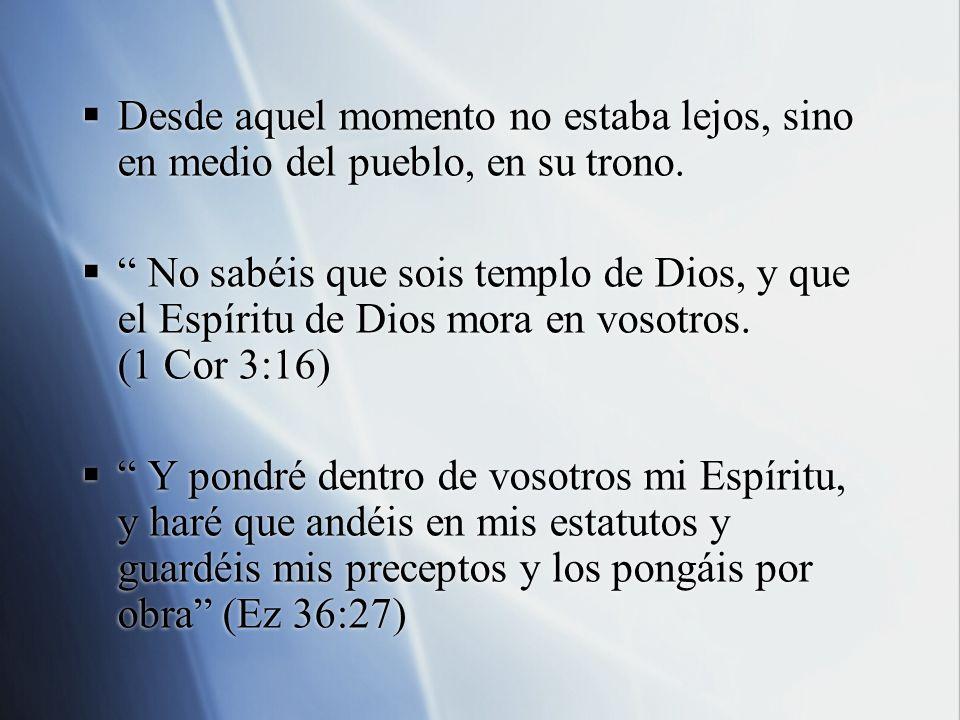 Desde aquel momento no estaba lejos, sino en medio del pueblo, en su trono. No sabéis que sois templo de Dios, y que el Espíritu de Dios mora en vosot